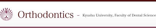 Orthodontics - Kyushu University, Faculty of Dental Science